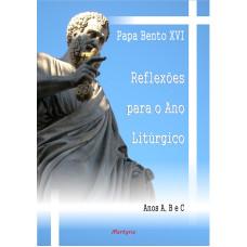 Reflexões para o Ano Litúrgico. Anos A, B e C - PAPA BENTO XVI